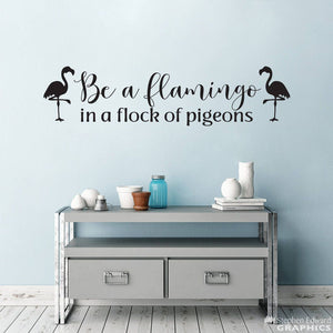 Be a Flamingo in a Flock of Pigeons Decal - Inspirational Quote - Be Unique Saying Wall Art