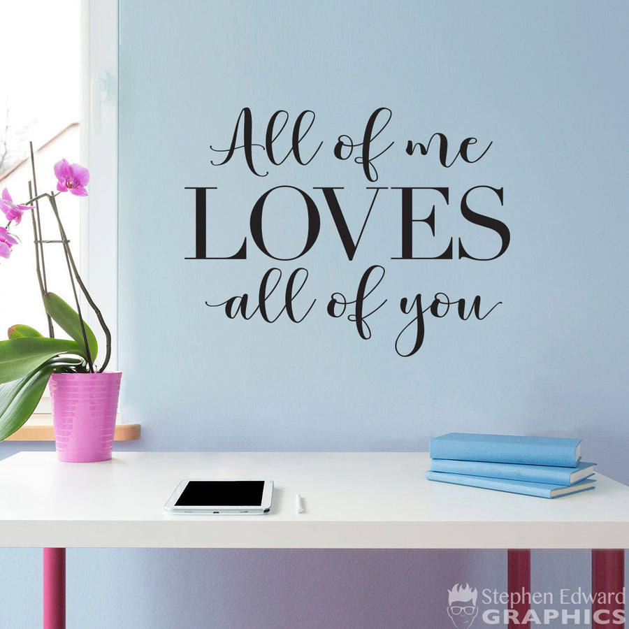 All of me Loves all of you Wall Decal - Love Quote Wall Sticker - Couple Decor - Wedding Gift