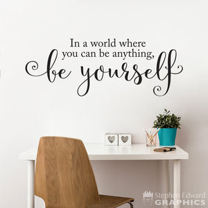 Be Yourself Wall Decal - In a world where you can be anything be yourself Quote