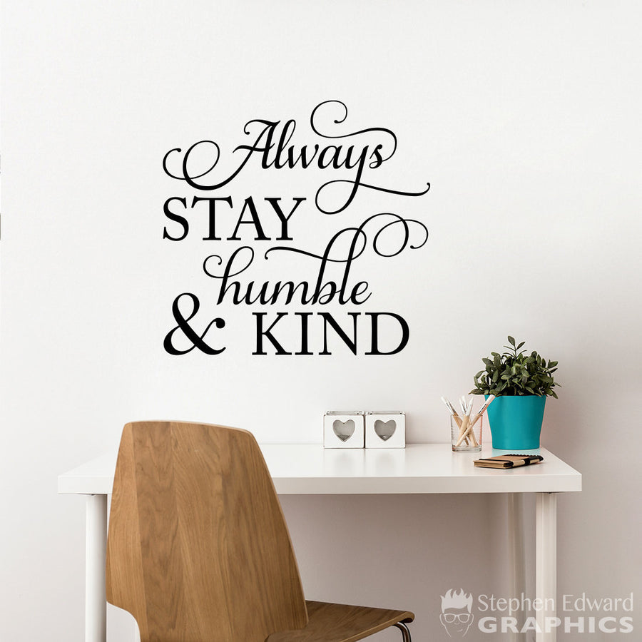 Always stay humble & kind Wall Decal - Living Room Decor - Office Sticker