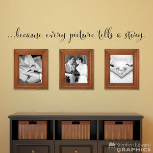 Because every picture tells a story Decal - Gallery Wall Decal - Picture Wall Decor - Distressed Script Font