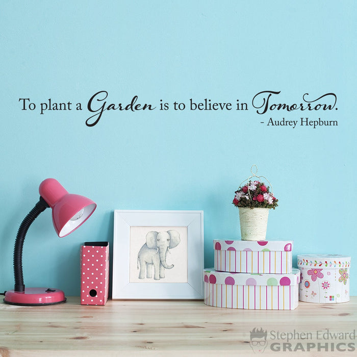 Audrey Hepburn Wall Decal - To plant a Garden is to believe in tomorrow Quote Decal