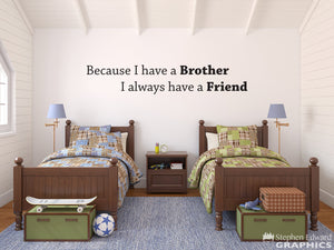 Because I have a Brother I always have a Friend Decal - Shared Bedroom Decor - Brother Wall Art