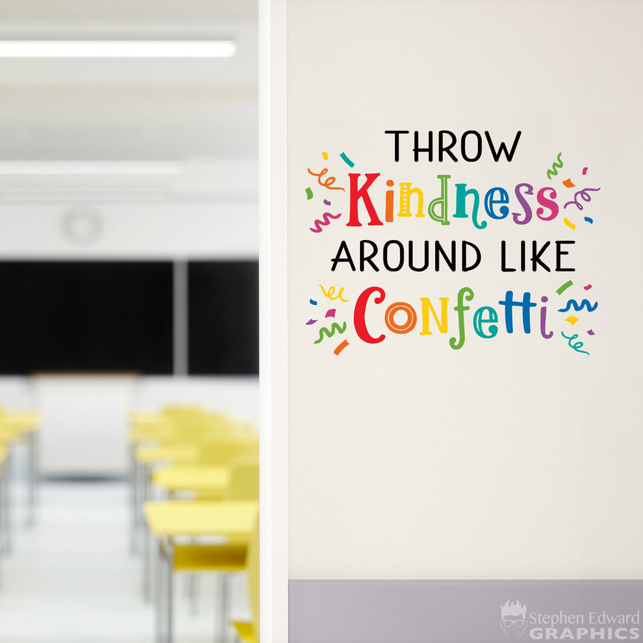 Throw Kindness Around like Confetti Wall Decal - Teacher Classroom Decor - School Wall Art