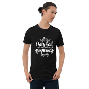 Only Fail when You Stop Trying Unisex T-Shirt