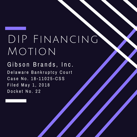 Motion to Approve Debtor In Possession Financing Filed By Gibson Brands, Inc.