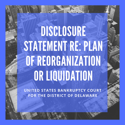 Disclosure Statement With Respect to Plan of Reorganization or Liquidation Filed in Bankruptcy Case: 18-12439- Egalet Corporation (United States Bankruptcy Court for the District of Delaware)
