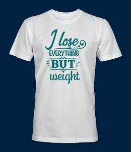 I Lose Everything But Weight