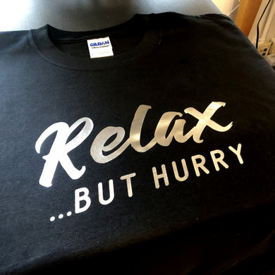 Relax... but Hurry t-shirt