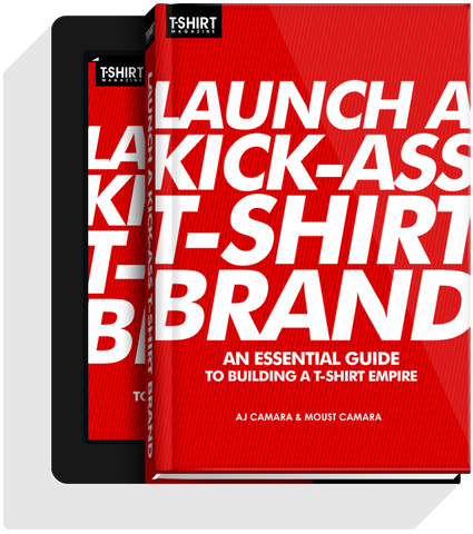 Launch a Kick-Ass T-Shirt Brand (Hardcover + eBook)