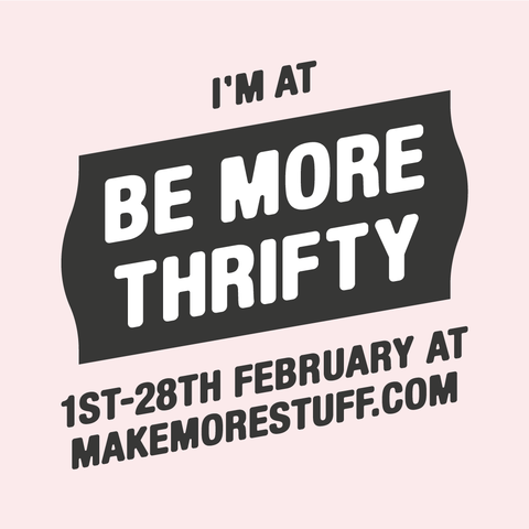 Be More Thrifty poster hosted by Make More Stuff