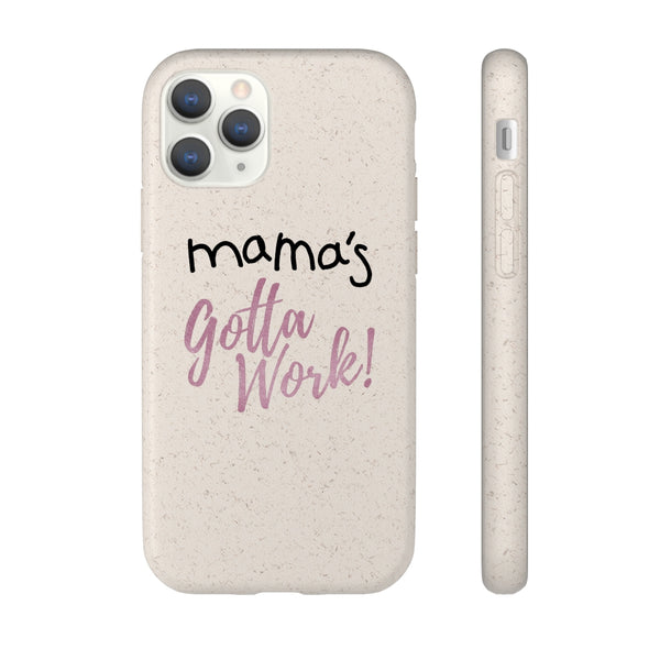 Mama's Gotta Work! iPhone Biodegradable Case