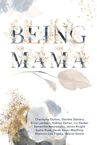 Being Mama: A Real Look At The Roller Coaster Of Motherhood: Struggle, Strength, Passion And Love (pre-order)