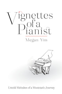 Vignettes Of A Pianist: Untold Melodies of a Musician's Journey (pre-order)
