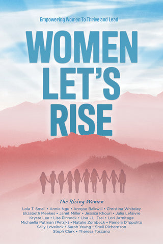 Women, Let's Rise: Empowering Women To Thrive and Lead (pre-order)