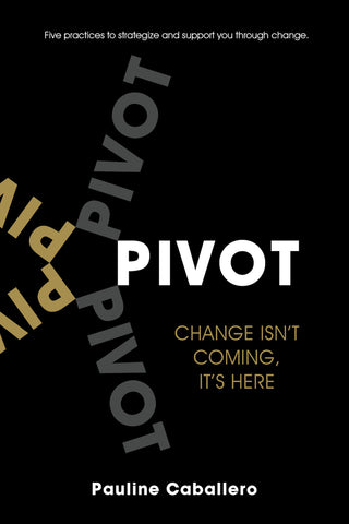 P.I.V.O.T.: Five Practices To Strategize and Support You Through Change (pre-order)