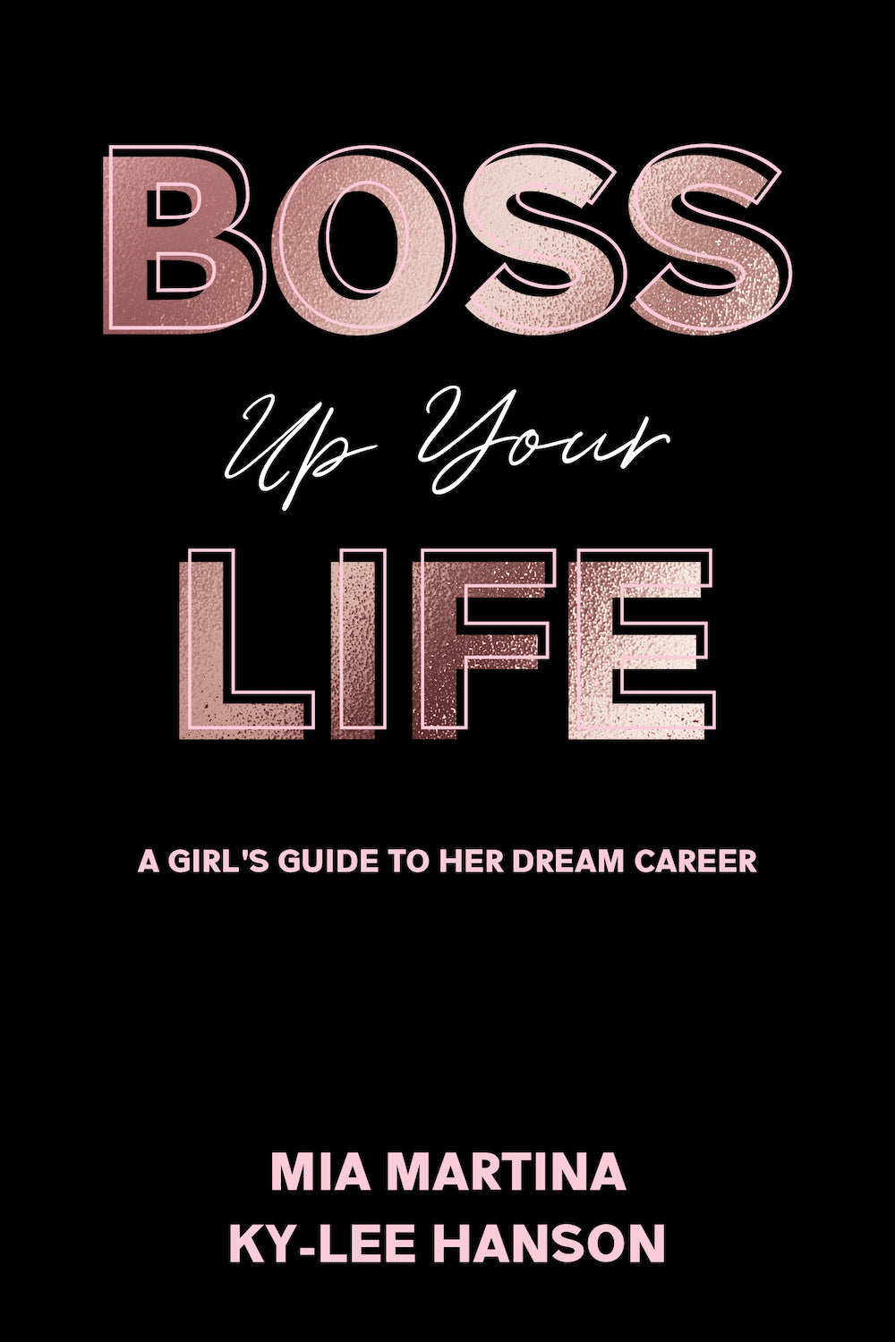 Boss Up Your Life: A Girl's Guide To Her Dream Career (pre-order)