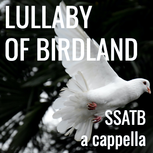 Lullaby of Birdland (SSATB - L2.5)