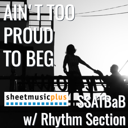 Ain't Too Proud to Beg (SSATBaB - L3.5)