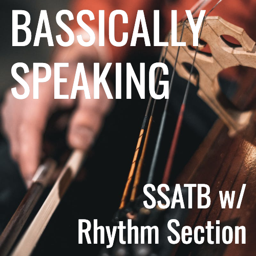 Bassically Speaking (SSATB - L4.5)