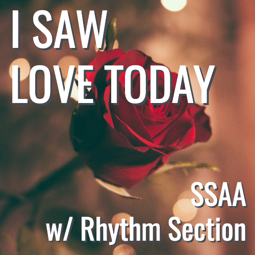 I Saw Love Today (SSAA - L4)