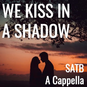 We Kiss in a Shadow (SATB - L2)