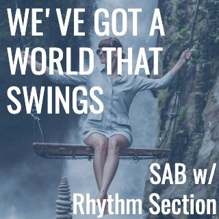 We've Got a World That Swings (SAB - L2)