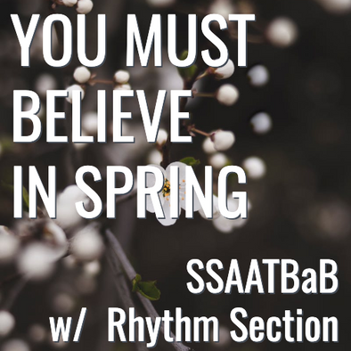 You Must Believe In Spring (SSAATBaB - L4.5)