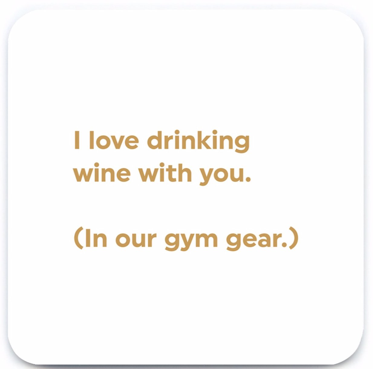drink in my gym gear with friends funny coaster