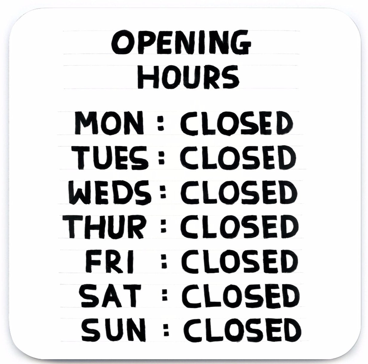 funny opening hours closed gift David shrigley