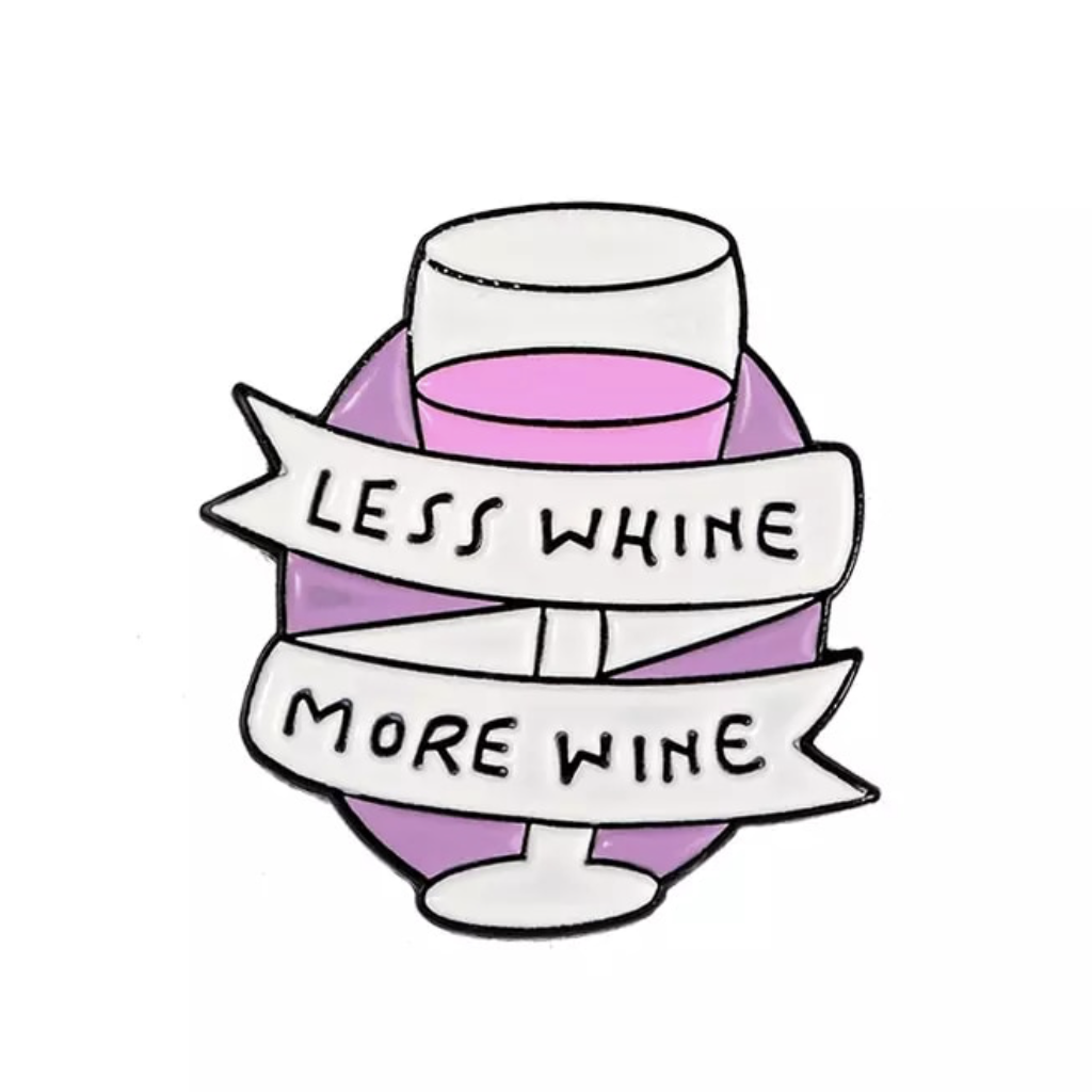 Less Whine More Wine - Pin Badge