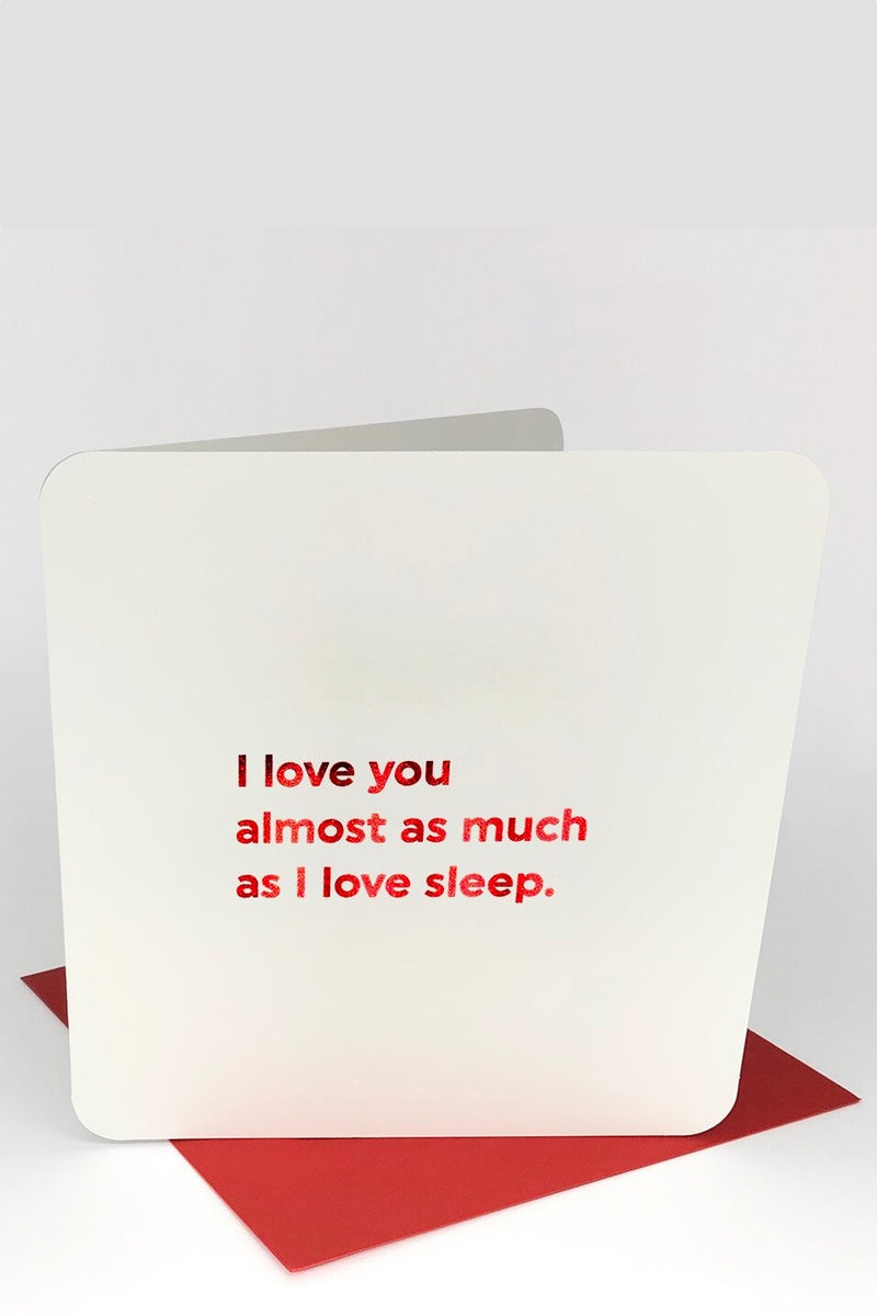 I Love You Almost As Much As Sleep - Valentines Card