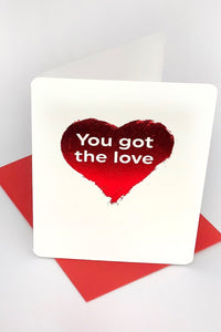 YOU GOT THE LOVE VALENTINES CARD