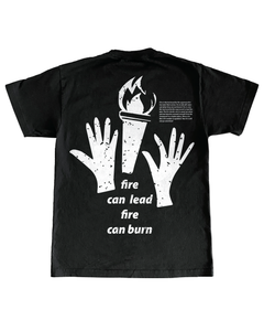 """Fire Can Lead, Fire Can Burn""  Tee (Black)"