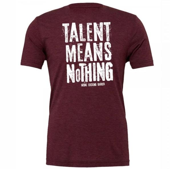 Talent means nothing triblend t-shirt samson athletics