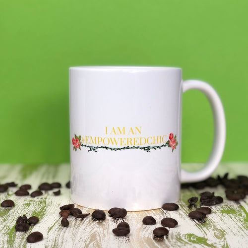 I AM AN EMPOWERED CHIC 11 OZ COFFEE MUG