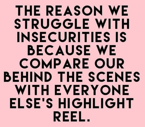 "A pink background with words in black, reading ""The reason we struggle with insecurities is because we compare our behind the scenes with everyone else's highlight reel"""