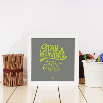stay hungry foolish frame