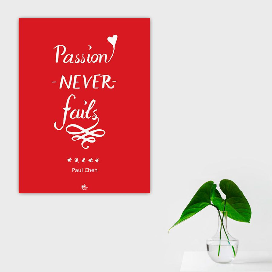 Passion never fails Poster - Paul Chen