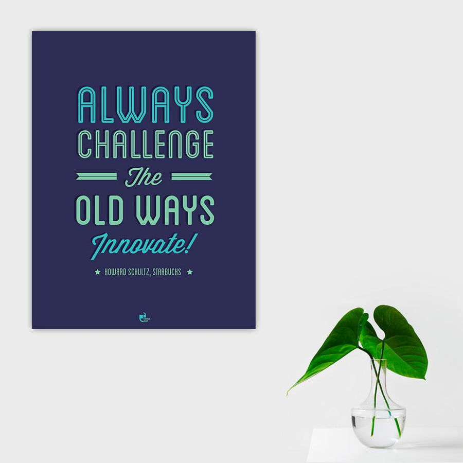 Always challenge Poster - Howard Schultz