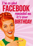 I'm So Glad Facebook Reminded Me It's Your Birthday Greeting Card Greeting Card Dean Morris