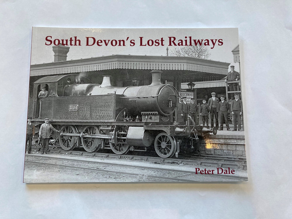 South Devon's Lost Railways by Peter Dale