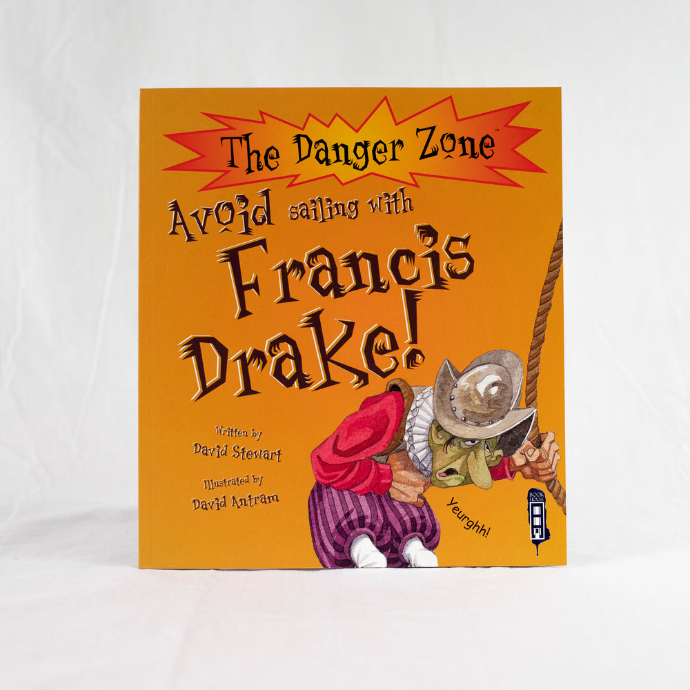 The Danger Zone: Avoid Sailing with Francis Drake! by David Stewart