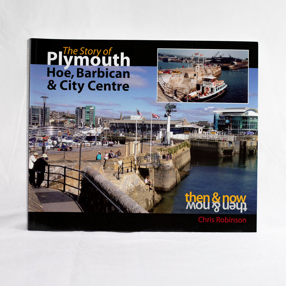 Then and Now: The Story of Plymouth Hoe, Barbican and City Centre by Chris Robinson