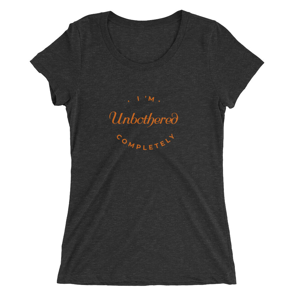 I'm Completely Unbothered - Ladies' T-shirt