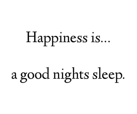 Happiness is a good nights sleep