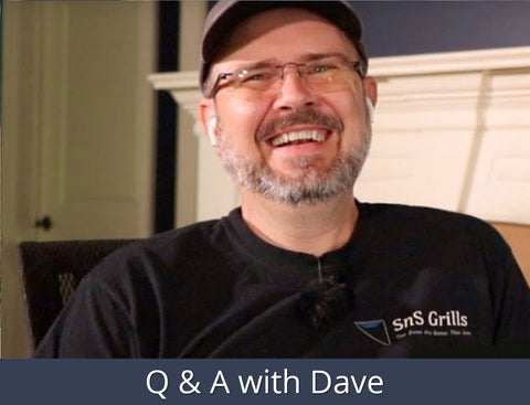 Q & A with Dave | SnS Grills