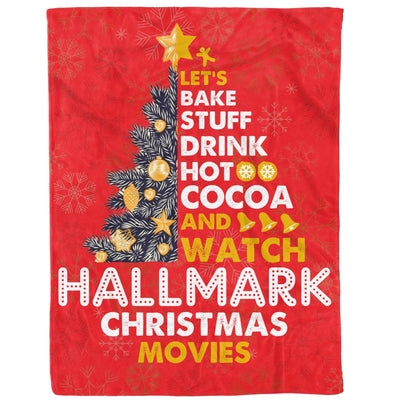 Watch Christmas Movies Bake Stuff Drink Hot Cocoa - Fleece Blanket