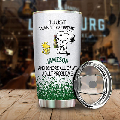 I Just Want To Drink Jameson  And Ignore All Of My Adult Problems Personalized Travel Tumblers Coffee Cups