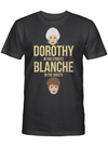 Dorothy in the streets Blanche in the sheets Gift T-shirt